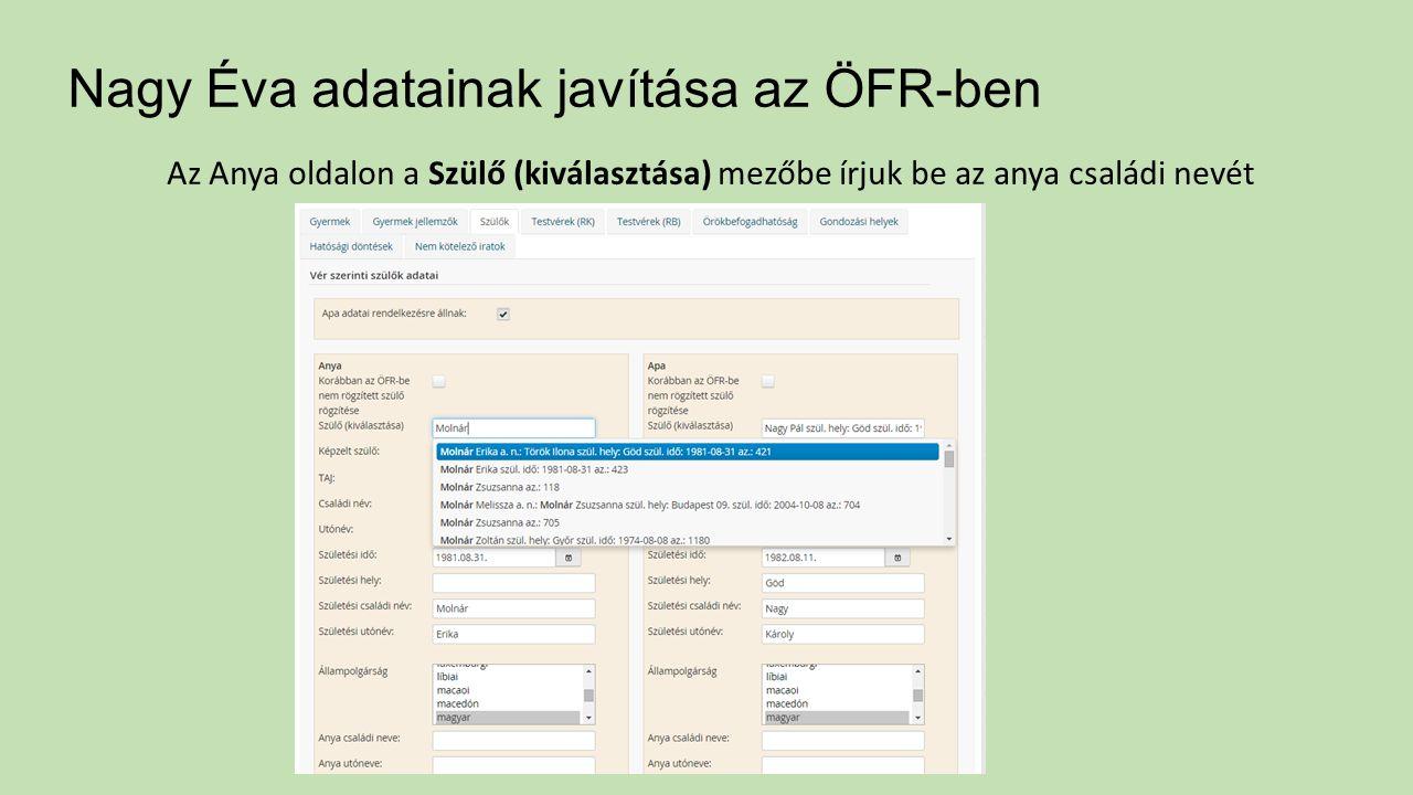 Nagy Éva adatainak javítása az ÖFR-ben Az Anya oldalon a Szülő (kiválasztása) mezőbe írjuk be az anya családi nevét