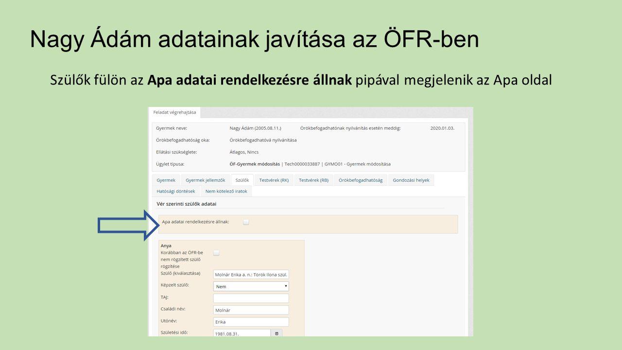 Nagy Ádám adatainak javítása az ÖFR-ben Szülők fülön az Apa adatai rendelkezésre állnak pipával megjelenik az Apa oldal