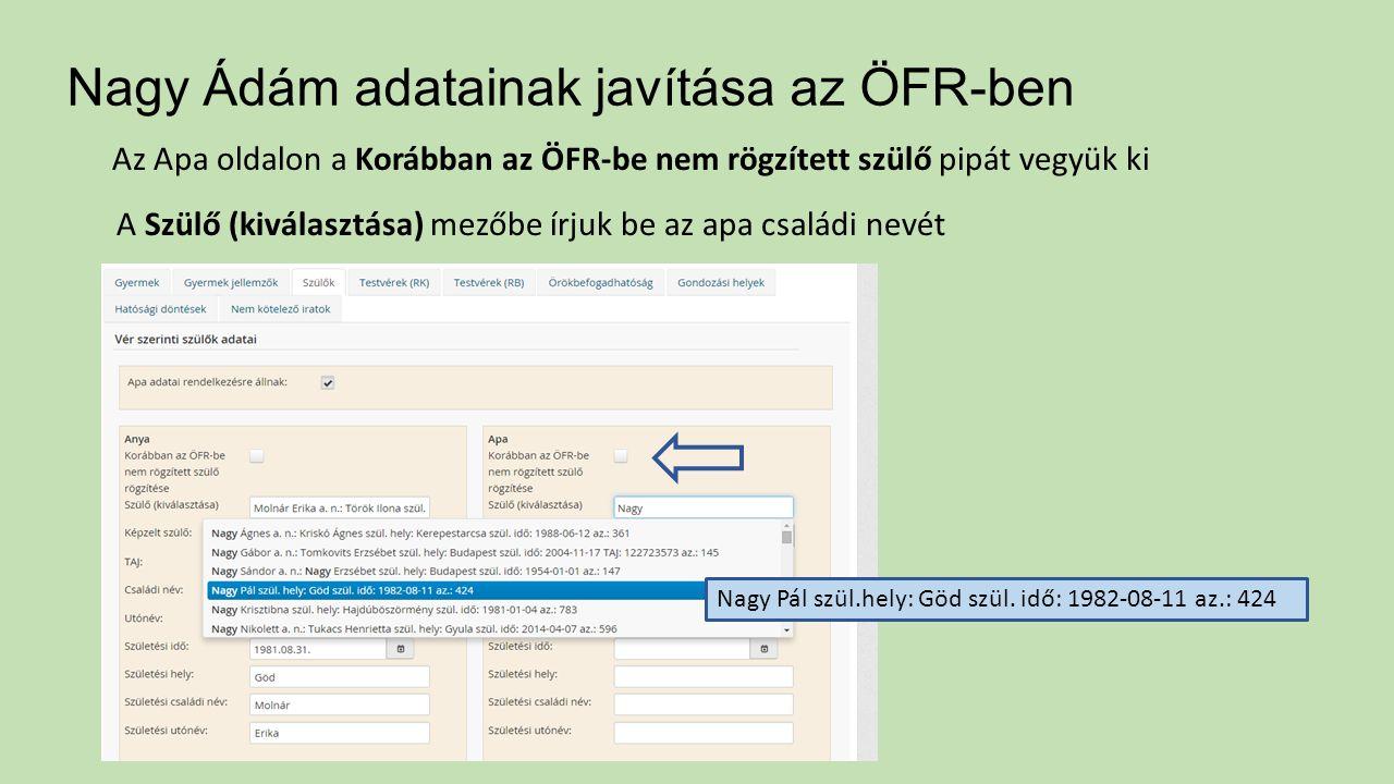 Nagy Ádám adatainak javítása az ÖFR-ben A Szülő (kiválasztása) mezőbe írjuk be az apa családi nevét Nagy Pál szül.hely: Göd szül.