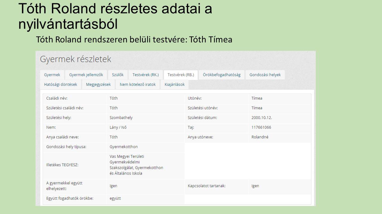 Tóth Roland részletes adatai a nyilvántartásból Tóth Roland rendszeren belüli testvére: Tóth Tímea