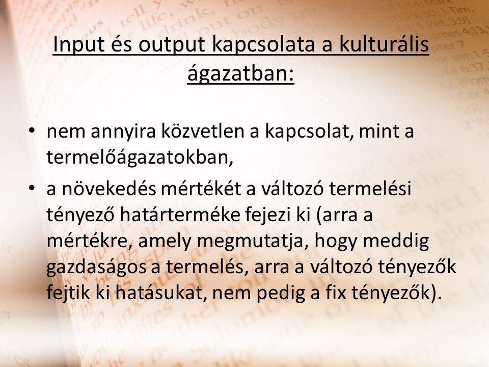 Input és output kapcsolata a kulturális ágazatban: nem annyira közvetlen a kapcsolat, mint a termelőágazatokban, a növekedés mértékét a változó termelési tényező határterméke fejezi ki (arra a mértékre, amely megmutatja, hogy meddig gazdaságos a termelés, arra a változó tényezők fejtik ki hatásukat, nem pedig a fix tényezők).