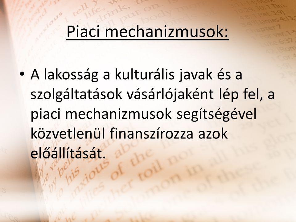 Piaci mechanizmusok: A lakosság a kulturális javak és a szolgáltatások vásárlójaként lép fel, a piaci mechanizmusok segítségével közvetlenül finanszírozza azok előállítását.