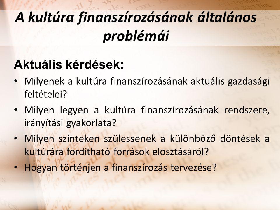 A kultúra finanszírozásának általános problémái Aktuális kérdések: Milyenek a kultúra finanszírozásának aktuális gazdasági feltételei? Milyen legyen a