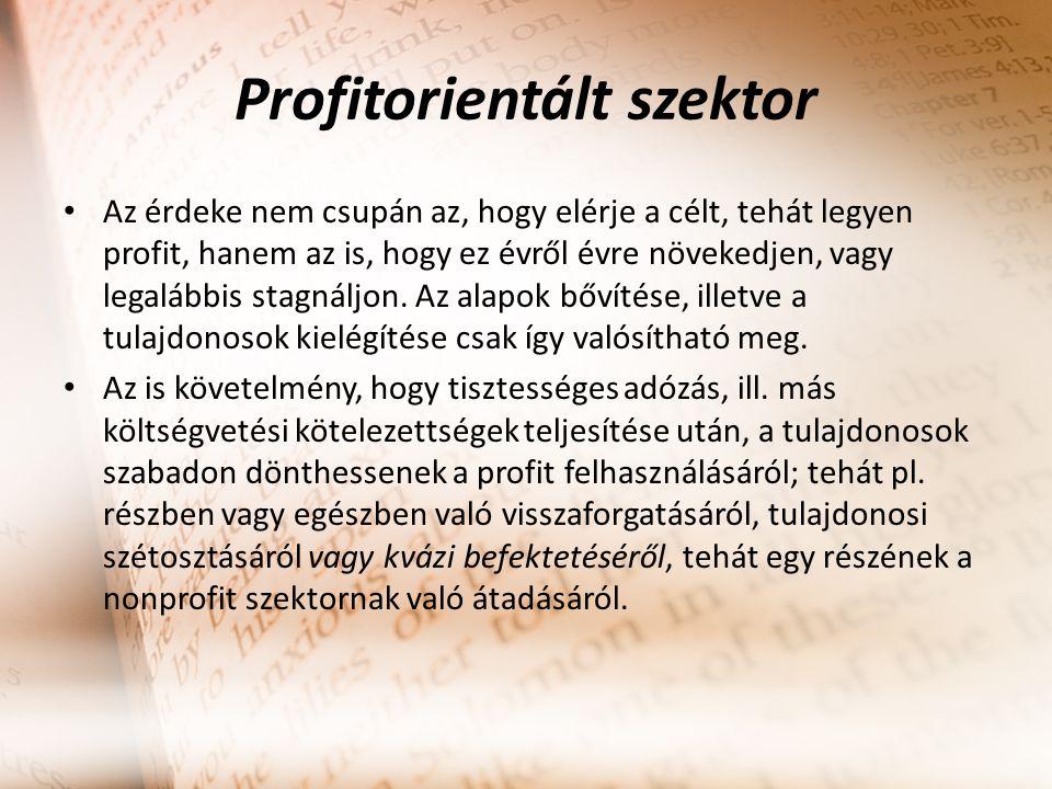 Profitorientált szektor Az érdeke nem csupán az, hogy elérje a célt, tehát legyen profit, hanem az is, hogy ez évről évre növekedjen, vagy legalábbis stagnáljon.