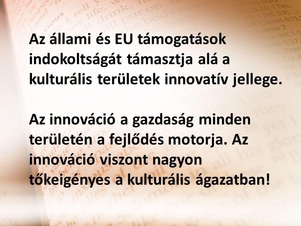 Az állami és EU támogatások indokoltságát támasztja alá a kulturális területek innovatív jellege. Az innováció a gazdaság minden területén a fejlődés