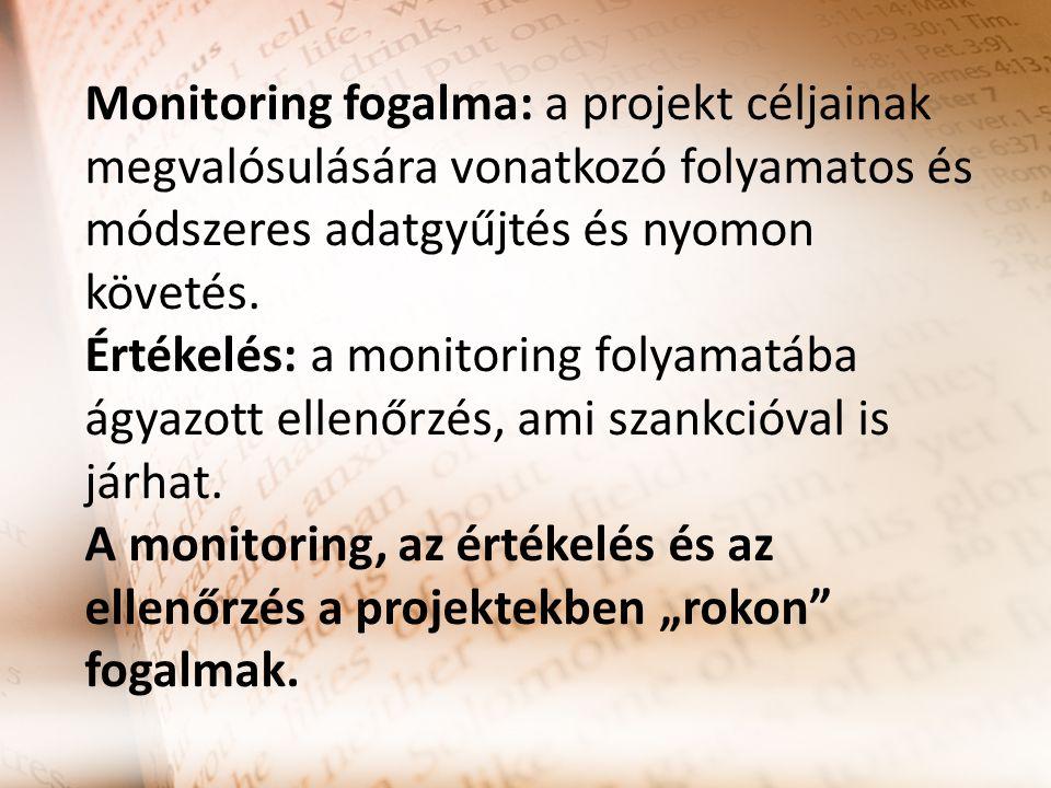 Monitoring fogalma: a projekt céljainak megvalósulására vonatkozó folyamatos és módszeres adatgyűjtés és nyomon követés. Értékelés: a monitoring folya