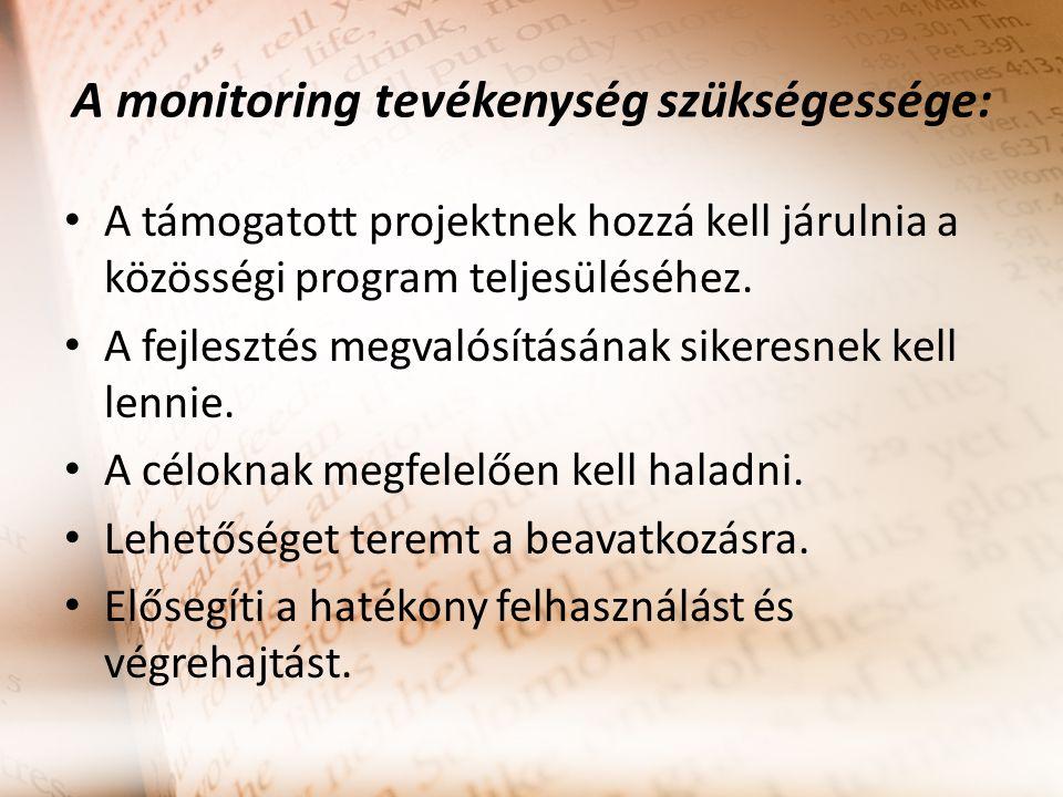 A monitoring tevékenység szükségessége: A támogatott projektnek hozzá kell járulnia a közösségi program teljesüléséhez. A fejlesztés megvalósításának