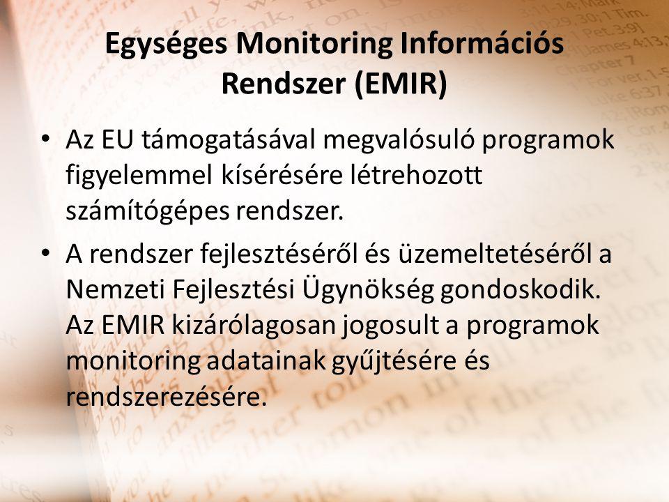 Egységes Monitoring Információs Rendszer (EMIR) Az EU támogatásával megvalósuló programok figyelemmel kísérésére létrehozott számítógépes rendszer. A