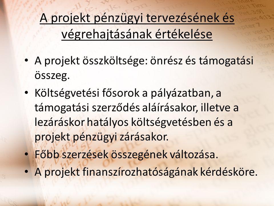 A projekt pénzügyi tervezésének és végrehajtásának értékelése A projekt összköltsége: önrész és támogatási összeg. Költségvetési fősorok a pályázatban