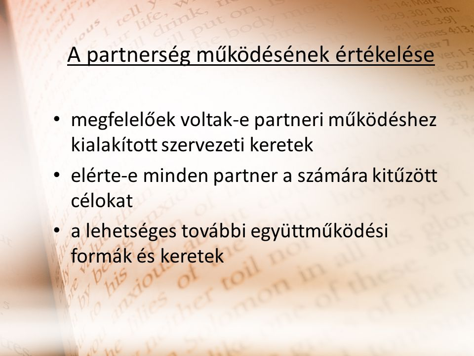 A partnerség működésének értékelése megfelelőek voltak-e partneri működéshez kialakított szervezeti keretek elérte-e minden partner a számára kitűzött célokat a lehetséges további együttműködési formák és keretek