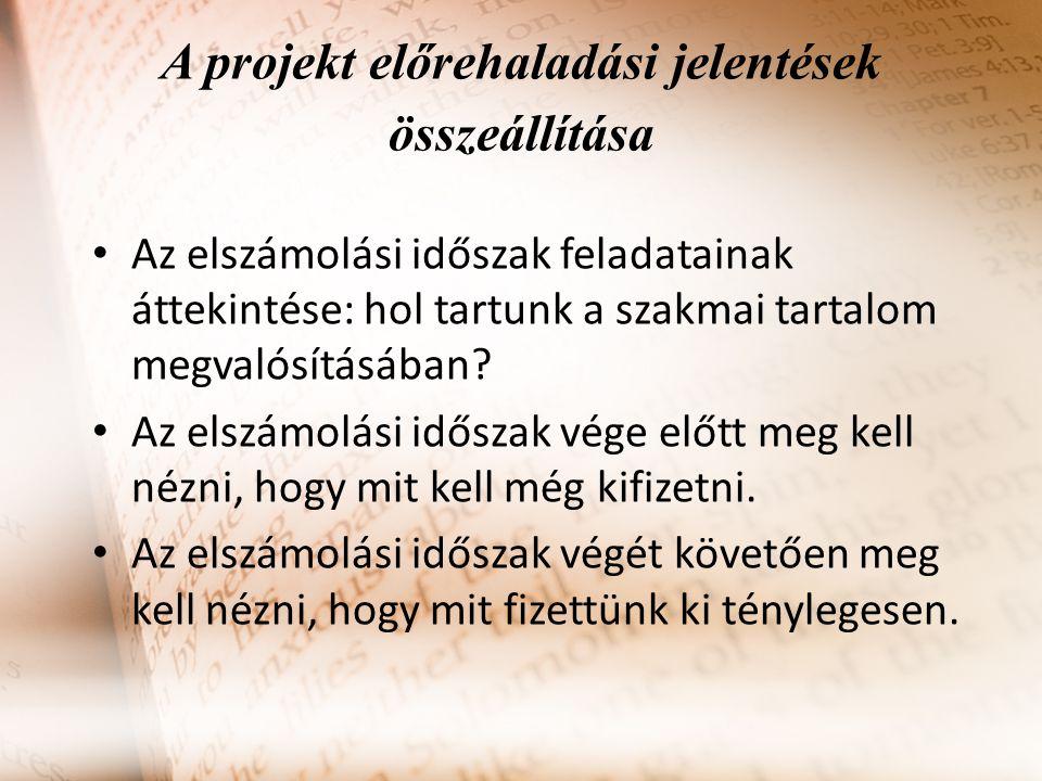 A projekt előrehaladási jelentések összeállítása Az elszámolási időszak feladatainak áttekintése: hol tartunk a szakmai tartalom megvalósításában.