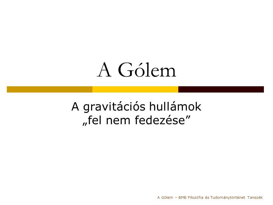 """A Gólem A gravitációs hullámok """"fel nem fedezése"""" A Gólem – BME Filozófia és Tudománytörténet Tanszék"""