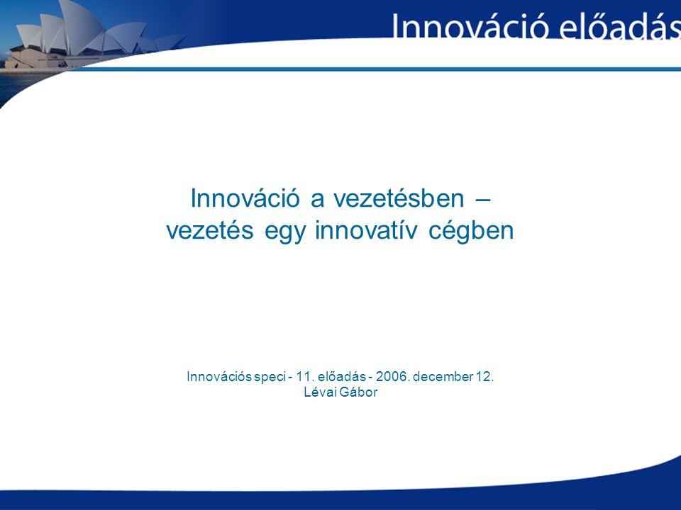 Innováció a vezetésben – vezetés egy innovatív cégben Innovációs speci - 11.