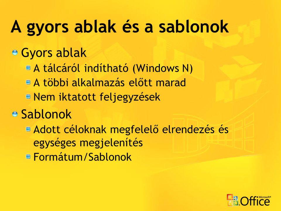 A gyors ablak és a sablonok Gyors ablak A tálcáról indítható (Windows N) A többi alkalmazás előtt marad Nem iktatott feljegyzések Sablonok Adott célok