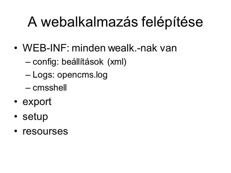 A webalkalmazás felépítése WEB-INF: minden wealk.-nak van –config: beállítások (xml) –Logs: opencms.log –cmsshell export setup resourses