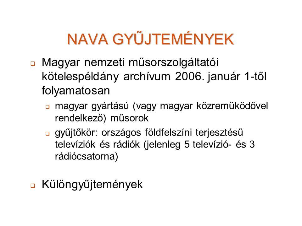 NAVA GYŰJTEMÉNYEK   Magyar nemzeti műsorszolgáltatói kötelespéldány archívum 2006. január 1-től folyamatosan   magyar gyártású (vagy magyar közrem