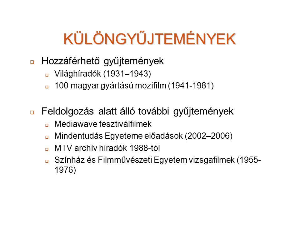 KÜLÖNGYŰJTEMÉNYEK   Hozzáférhető gyűjtemények   Világhíradók (1931–1943)   100 magyar gyártású mozifilm (1941-1981)   Feldolgozás alatt álló további gyűjtemények   Mediawave fesztiválfilmek   Mindentudás Egyeteme előadások (2002–2006)   MTV archív híradók 1988-tól   Színház és Filmművészeti Egyetem vizsgafilmek (1955- 1976)