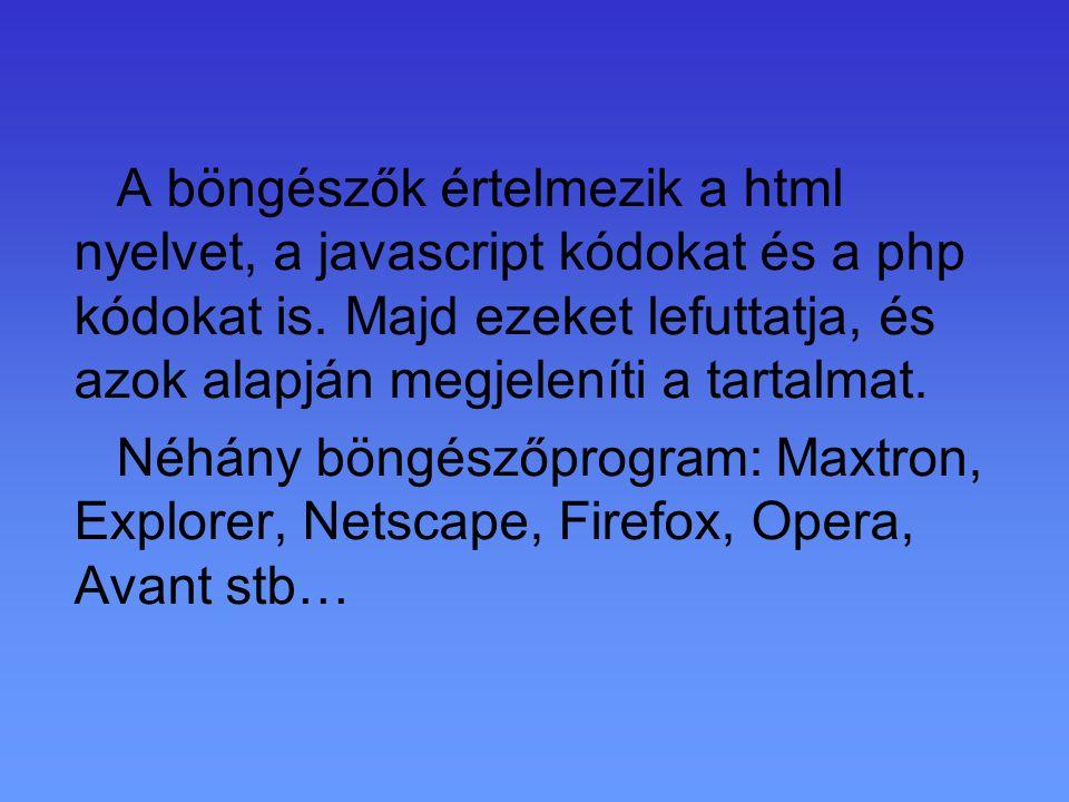 A böngészők értelmezik a html nyelvet, a javascript kódokat és a php kódokat is. Majd ezeket lefuttatja, és azok alapján megjeleníti a tartalmat. Néhá