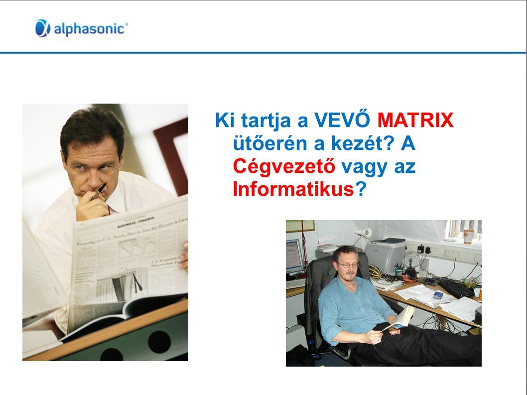 Ki tartja a VEVŐ MATRIX ütőerén a kezét A Cégvezető vagy az Informatikus