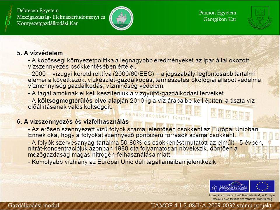 5. A vízvédelem - A közösségi környezetpolitika a legnagyobb eredményeket az ipar által okozott vízszennyezés csökkentésében érte el. - 2000 – vízügyi