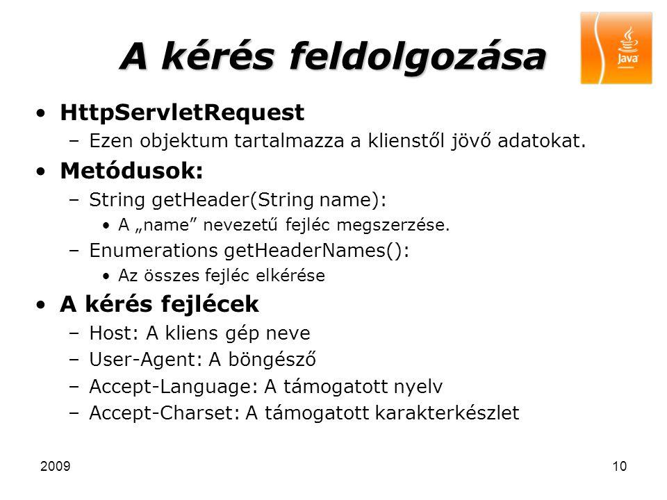 """200910 A kérés feldolgozása HttpServletRequest –Ezen objektum tartalmazza a klienstől jövő adatokat. Metódusok: –String getHeader(String name): A """"nam"""