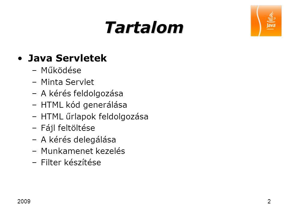 20092 Tartalom Java Servletek –Működése –Minta Servlet –A kérés feldolgozása –HTML kód generálása –HTML űrlapok feldolgozása –Fájl feltöltése –A kérés