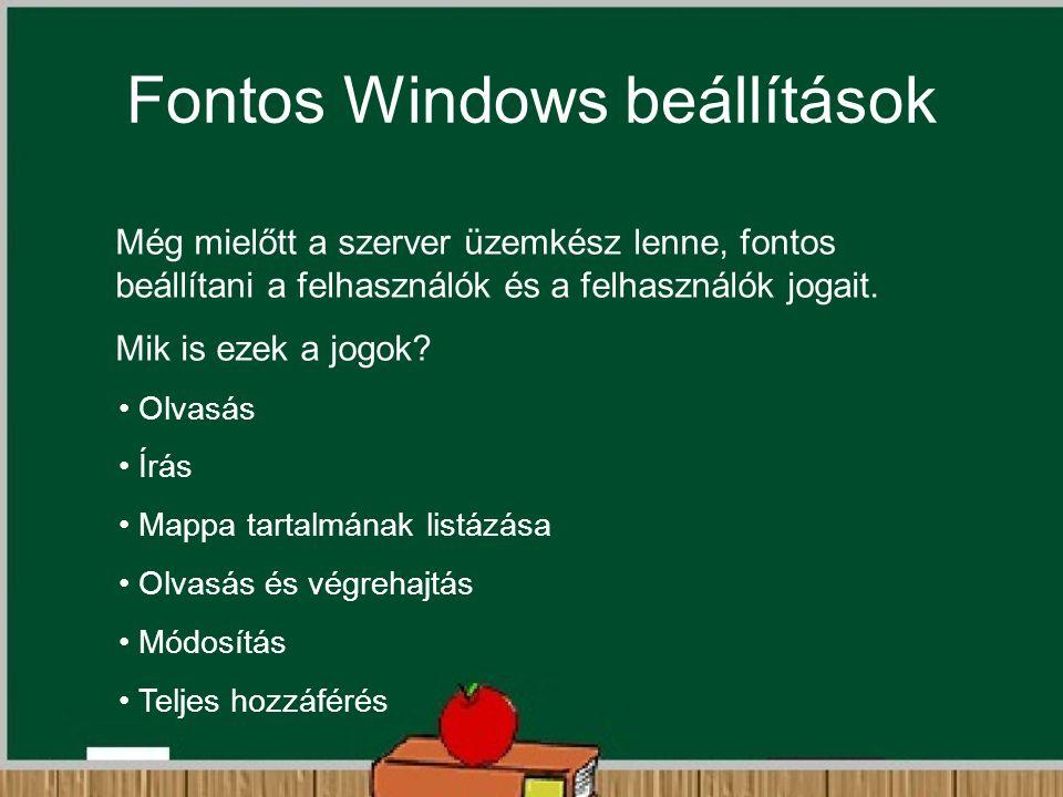 Fontos Windows beállítások Még mielőtt a szerver üzemkész lenne, fontos beállítani a felhasználók és a felhasználók jogait. Mik is ezek a jogok? Olvas