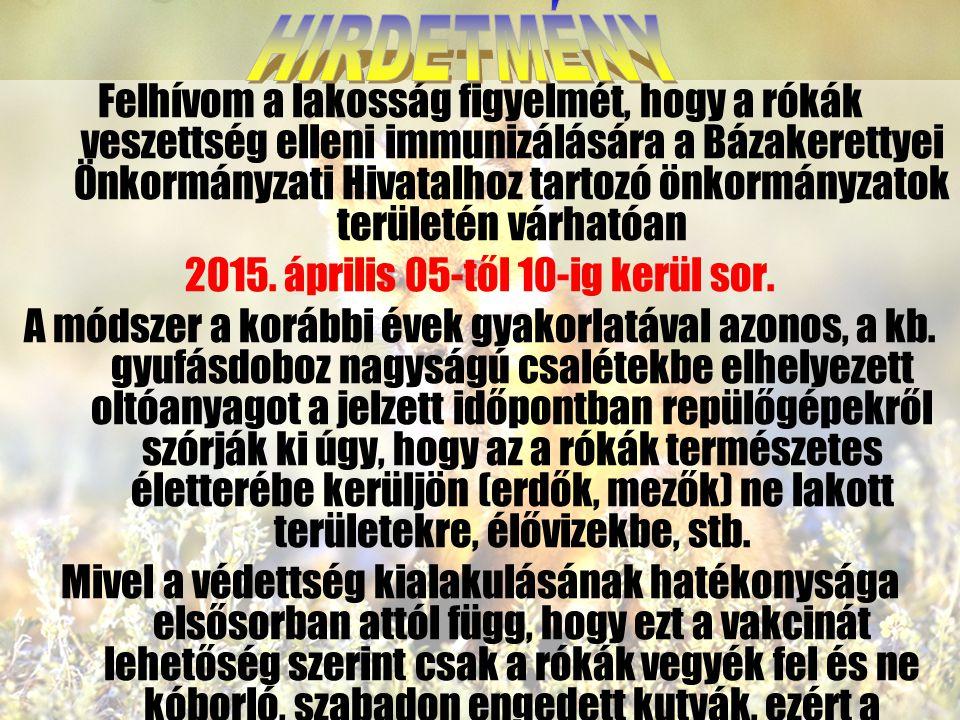 Felhívom a lakosság figyelmét, hogy a rókák veszettség elleni immunizálására a Bázakerettyei Önkormányzati Hivatalhoz tartozó önkormányzatok területén várhatóan 2015.