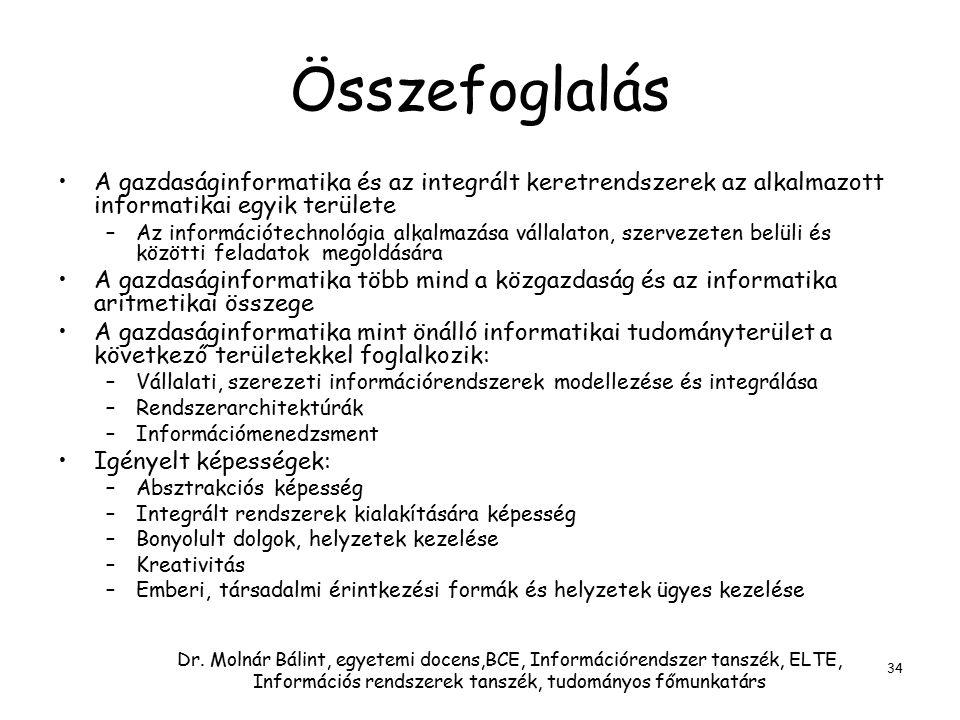 Dr. Molnár Bálint, egyetemi docens,BCE, Információrendszer tanszék, ELTE, Információs rendszerek tanszék, tudományos főmunkatárs 34 Összefoglalás A ga