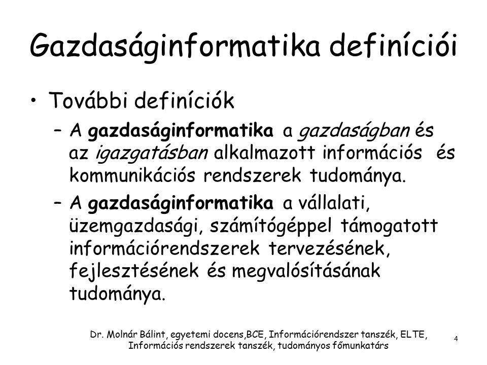 Dr. Molnár Bálint, egyetemi docens,BCE, Információrendszer tanszék, ELTE, Információs rendszerek tanszék, tudományos főmunkatárs 4 Gazdaságinformatika
