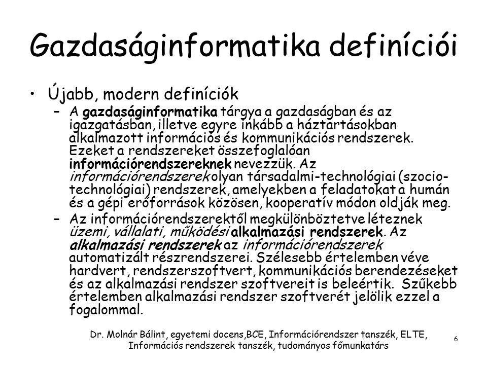 Dr. Molnár Bálint, egyetemi docens,BCE, Információrendszer tanszék, ELTE, Információs rendszerek tanszék, tudományos főmunkatárs 6 Gazdaságinformatika