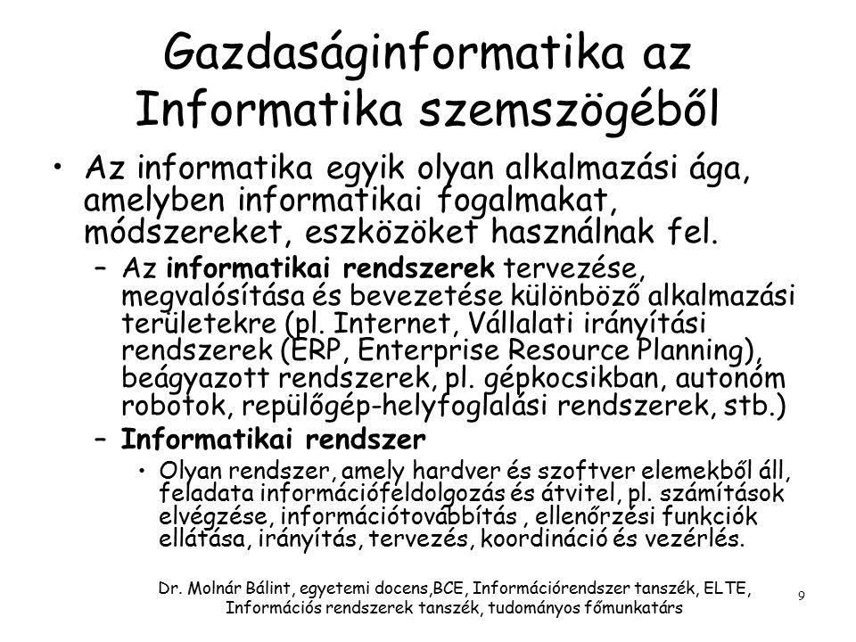 Dr. Molnár Bálint, egyetemi docens,BCE, Információrendszer tanszék, ELTE, Információs rendszerek tanszék, tudományos főmunkatárs 9 Gazdaságinformatika