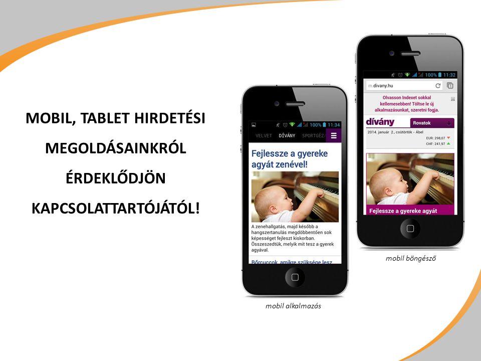 MOBIL, TABLET HIRDETÉSI MEGOLDÁSAINKRÓL ÉRDEKLŐDJÖN KAPCSOLATTARTÓJÁTÓL! mobil alkalmazás mobil böngésző