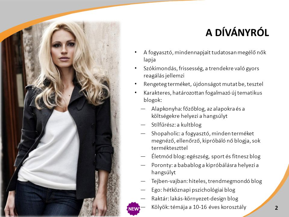 A fogyasztó, mindennapjait tudatosan megélő nők lapja Szókimondás, frissesség, a trendekre való gyors reagálás jellemzi Rengeteg terméket, újdonságot