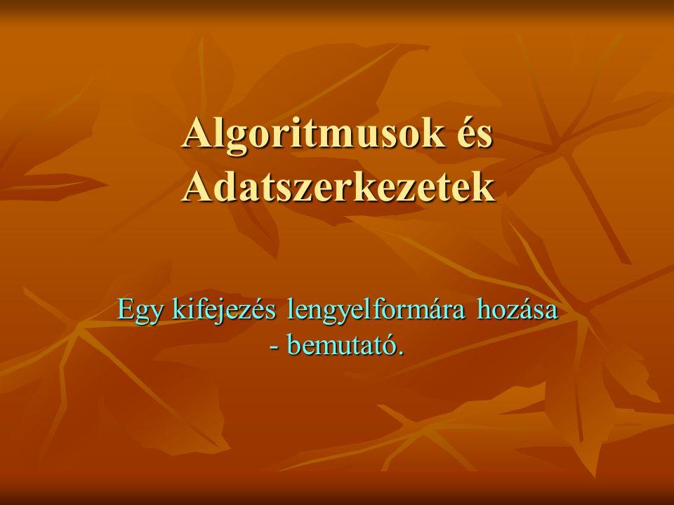Algoritmusok és Adatszerkezetek Egy kifejezés lengyelformára hozása - bemutató.