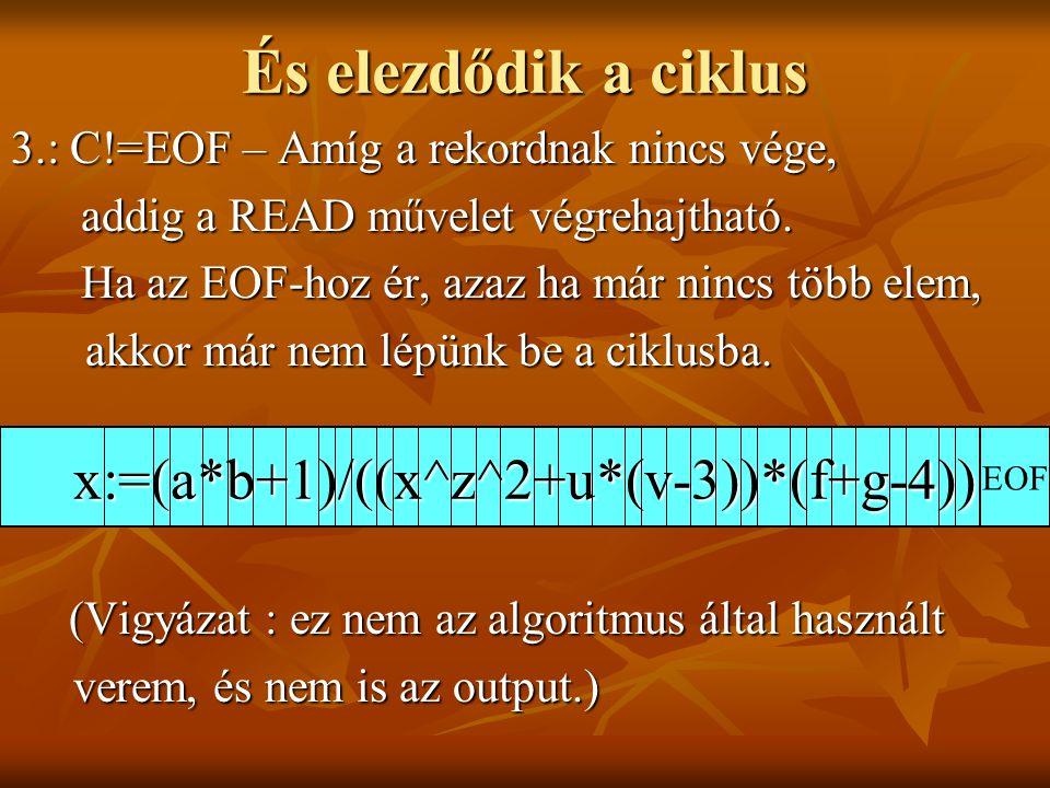 És elezdődik a ciklus 3.: C!=EOF – Amíg a rekordnak nincs vége, addig a READ művelet végrehajtható.