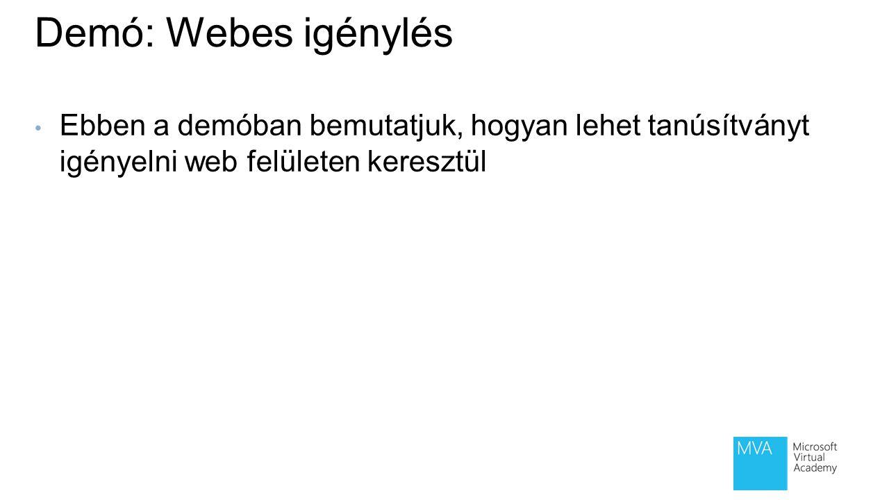 Demó: Webes igénylés Ebben a demóban bemutatjuk, hogyan lehet tanúsítványt igényelni web felületen keresztül