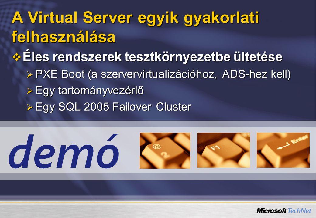 demó A Virtual Server egyik gyakorlati felhasználása  Éles rendszerek tesztkörnyezetbe ültetése  PXE Boot (a szervervirtualizációhoz, ADS-hez kell)  Egy tartományvezérlő  Egy SQL 2005 Failover Cluster