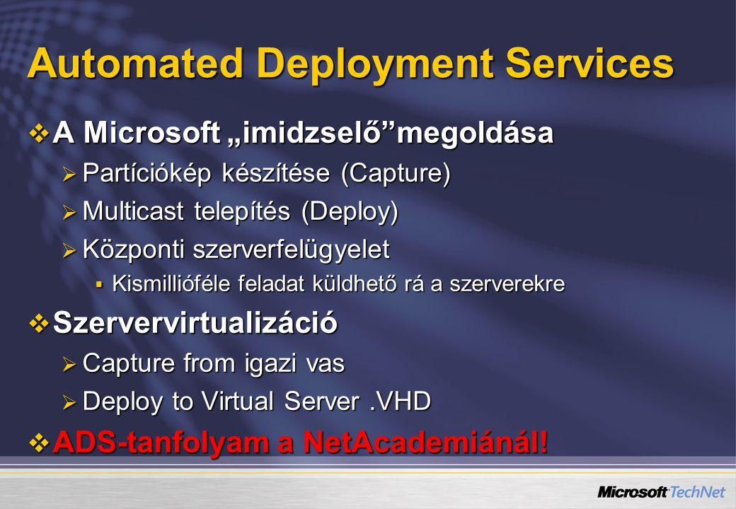 """Automated Deployment Services  A Microsoft """"imidzselő megoldása  Partíciókép készítése (Capture)  Multicast telepítés (Deploy)  Központi szerverfelügyelet  Kismillióféle feladat küldhető rá a szerverekre  Szervervirtualizáció  Capture from igazi vas  Deploy to Virtual Server.VHD  ADS-tanfolyam a NetAcademiánál!"""
