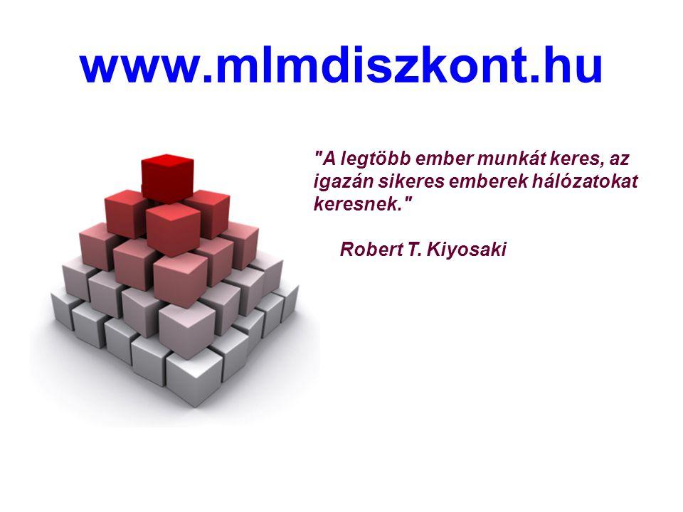 www.mlmdiszkont.hu A legtöbb ember munkát keres, az igazán sikeres emberek hálózatokat keresnek. Robert T.