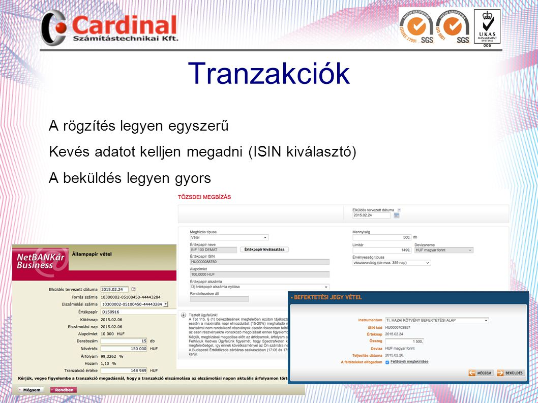 Tranzakciók A rögzítés legyen egyszerű Kevés adatot kelljen megadni (ISIN kiválasztó) A beküldés legyen gyors