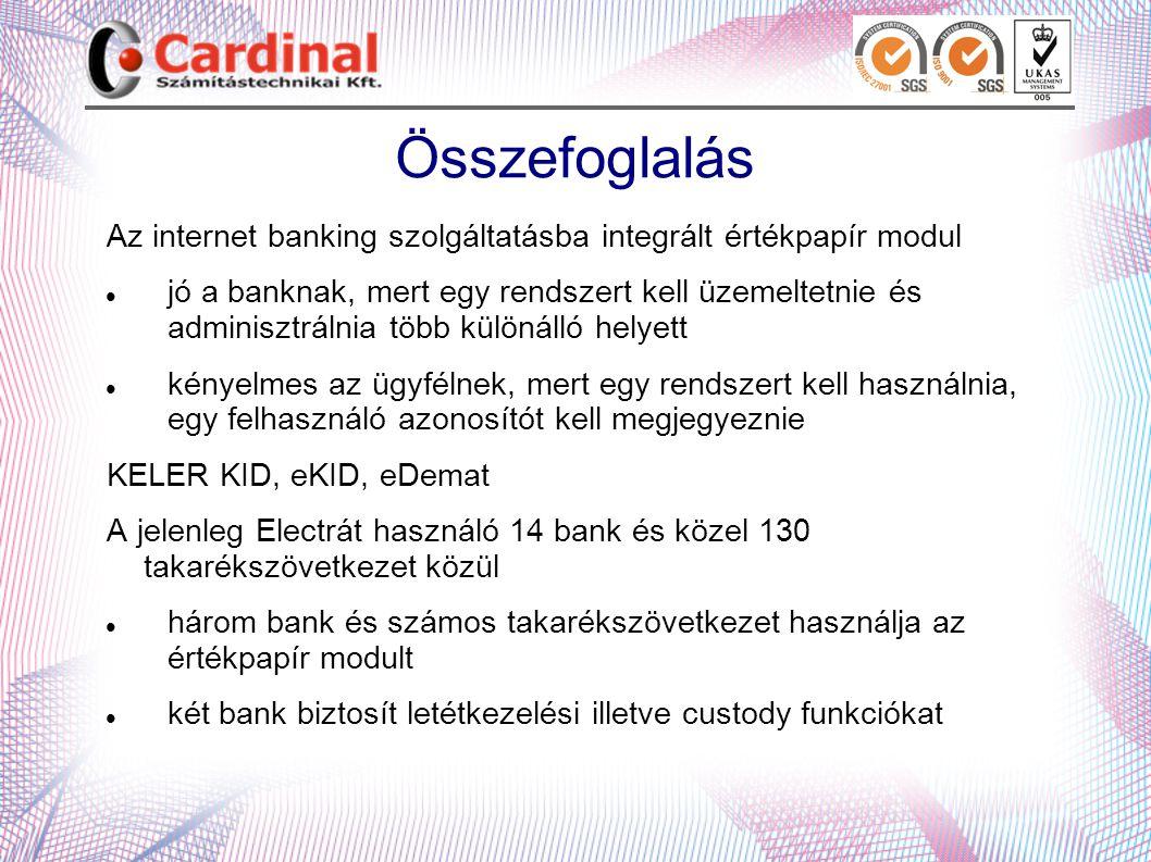 Összefoglalás Az internet banking szolgáltatásba integrált értékpapír modul jó a banknak, mert egy rendszert kell üzemeltetnie és adminisztrálnia több