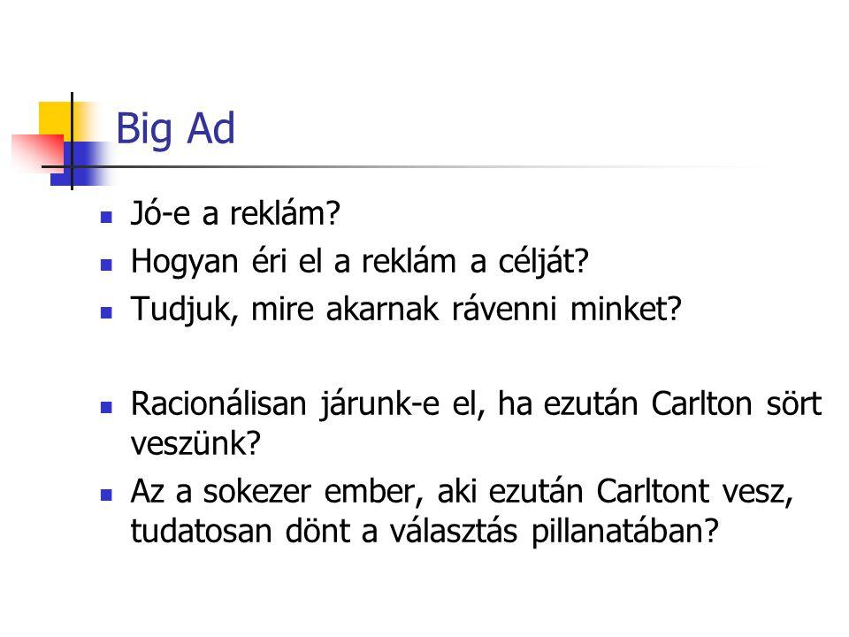 Big Ad Jó-e a reklám? Hogyan éri el a reklám a célját? Tudjuk, mire akarnak rávenni minket? Racionálisan járunk-e el, ha ezután Carlton sört veszünk?