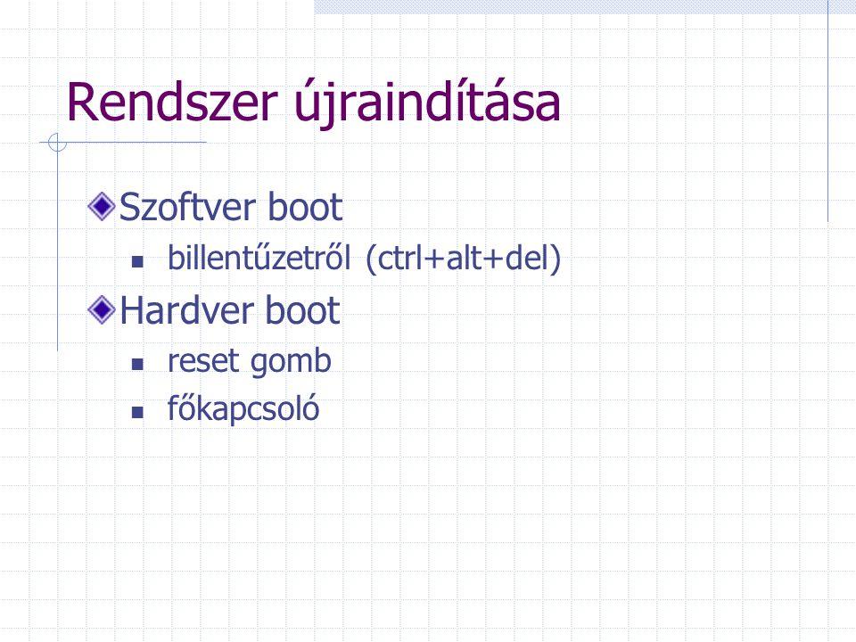 Rendszer újraindítása Szoftver boot billentűzetről (ctrl+alt+del) Hardver boot reset gomb főkapcsoló