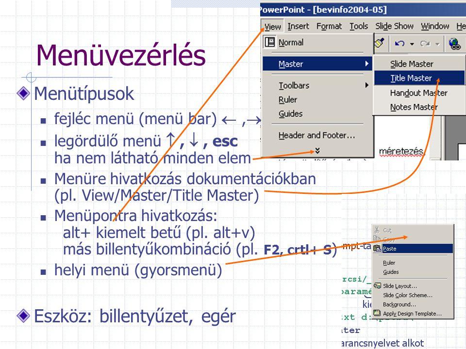 Menüvezérlés Menütípusok fejléc menü (menü bar) ,  legördülő menü , , esc ha nem látható minden elem Menüre hivatkozás dokumentációkban (pl. View/