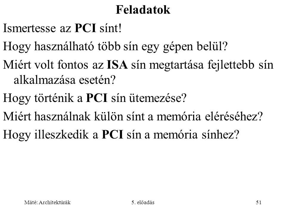 Máté: Architektúrák5. előadás51 Feladatok Ismertesse az PCI sínt.