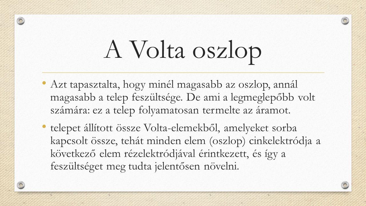 A Volta oszlop Azt tapasztalta, hogy minél magasabb az oszlop, annál magasabb a telep feszültsége. De ami a legmeglepőbb volt számára: ez a telep foly