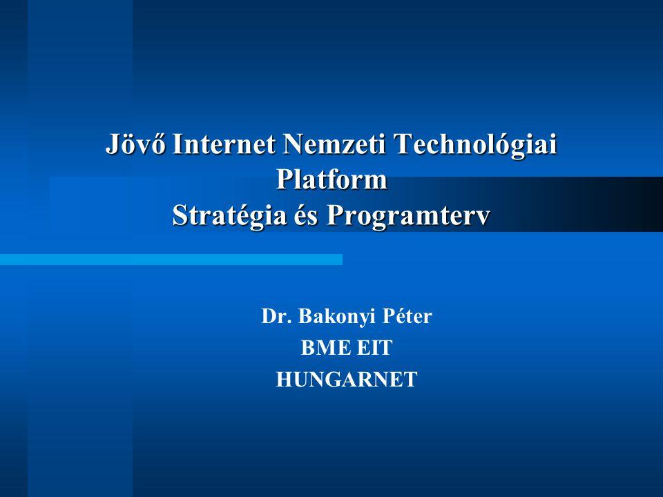 Jövő Internet Nemzeti Technológiai Platform Stratégia és Programterv Dr. Bakonyi Péter BME EIT HUNGARNET