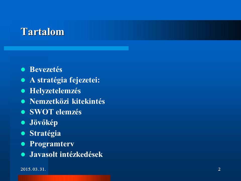 2015. 03. 31.2 Tartalom Bevezetés A stratégia fejezetei: Helyzetelemzés Nemzetközi kitekintés SWOT elemzés Jövőkép Stratégia Programterv Javasolt inté