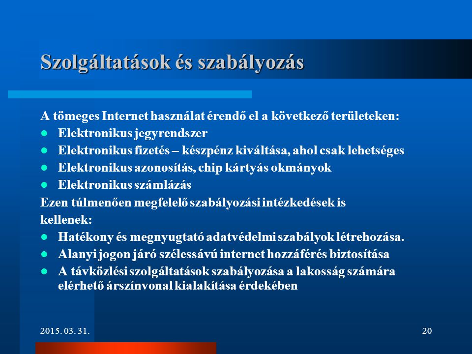 2015. 03. 31.20 Szolgáltatások és szabályozás A tömeges Internet használat érendő el a következő területeken: Elektronikus jegyrendszer Elektronikus f